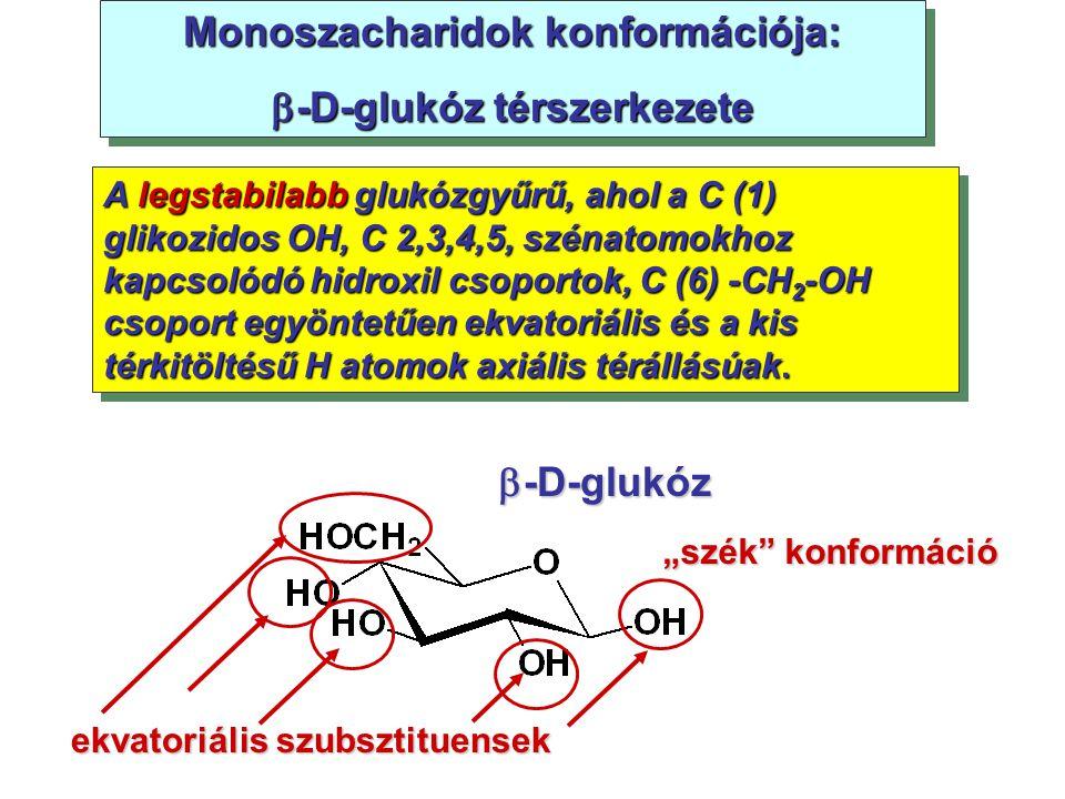 """Monoszacharidok konformációja:  -D-glukóz térszerkezete Monoszacharidok konformációja:  -D-glukóz térszerkezete """"szék"""" konformáció A legstabilabb gl"""