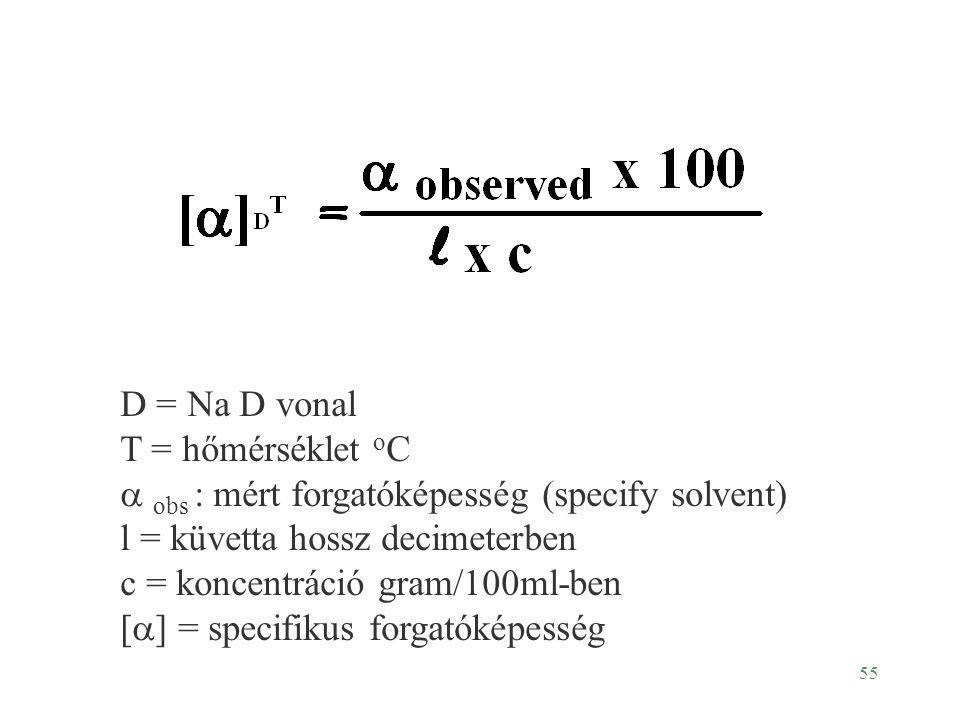 55 D = Na D vonal T = hőmérséklet o C  obs : mért forgatóképesség (specify solvent) l = küvetta hossz decimeterben c = koncentráció gram/100ml-ben [