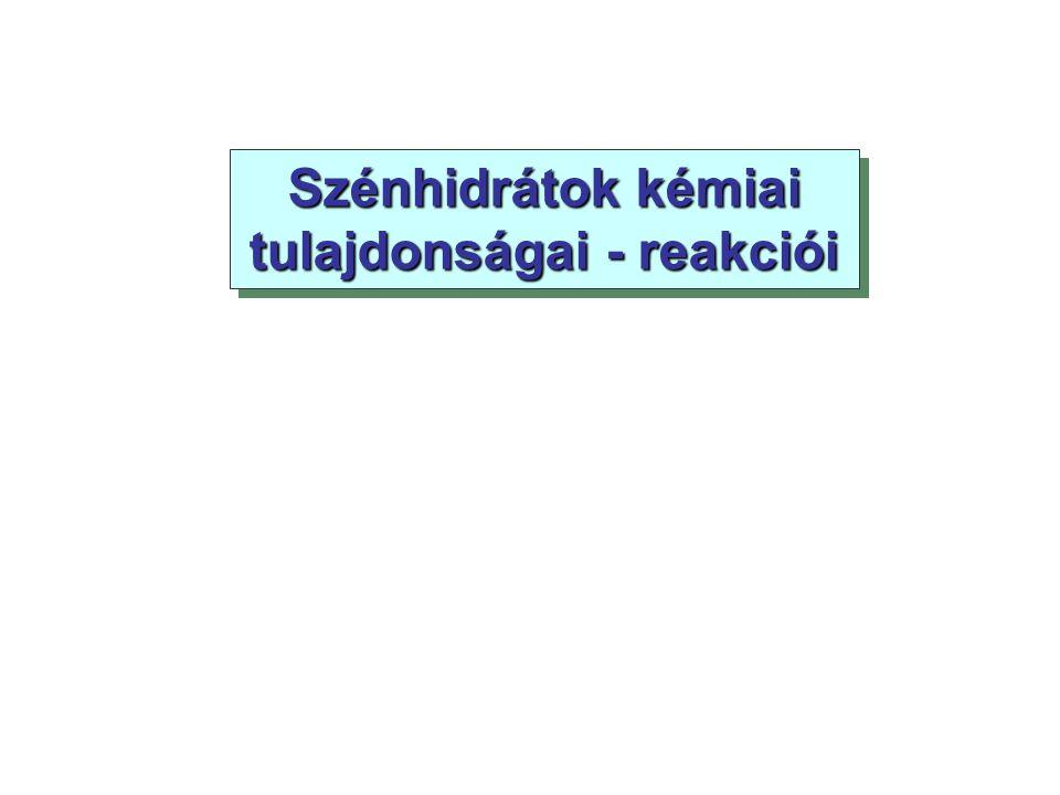 Szénhidrátok kémiai tulajdonságai - reakciói