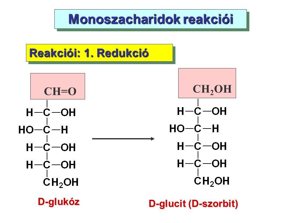 Monoszacharidok reakciói D-glukóz Reakciói: 1. Redukció D-glucit (D-szorbit) CH=O CH 2 OH