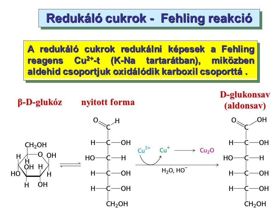 Redukáló cukrok - Fehling reakció A redukáló cukrok redukálni képesek a Fehling reagens Cu 2+ -t (K-Na tartarátban), miközben aldehid csoportjuk oxidá