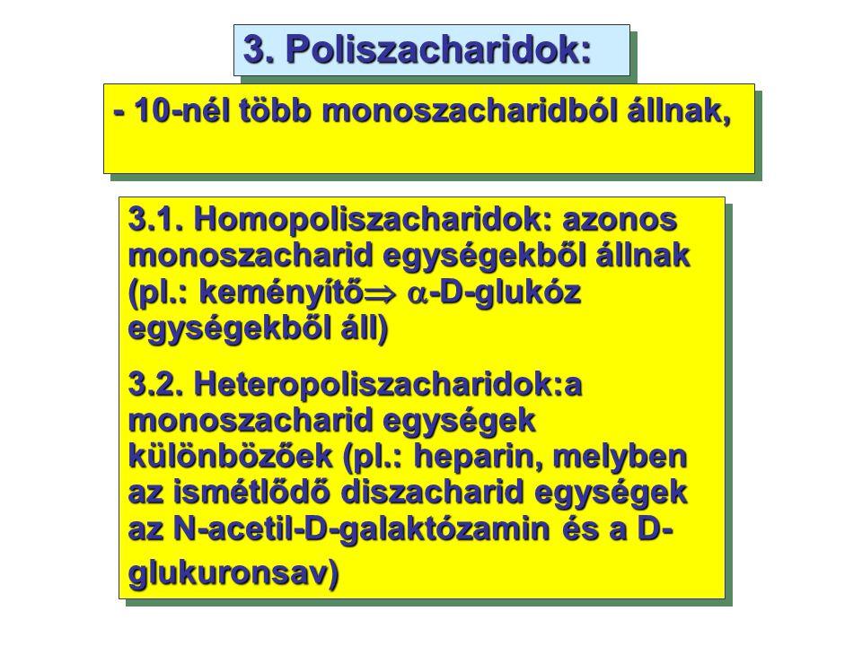 - 10-nél több monoszacharidból állnak, 3.1. Homopoliszacharidok: azonos monoszacharid egységekből állnak (pl.: keményítő   -D-glukóz egységekből áll