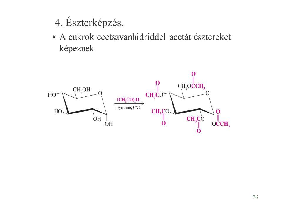 76 4. Észterképzés. A cukrok ecetsavanhidriddel acetát észtereket képeznek