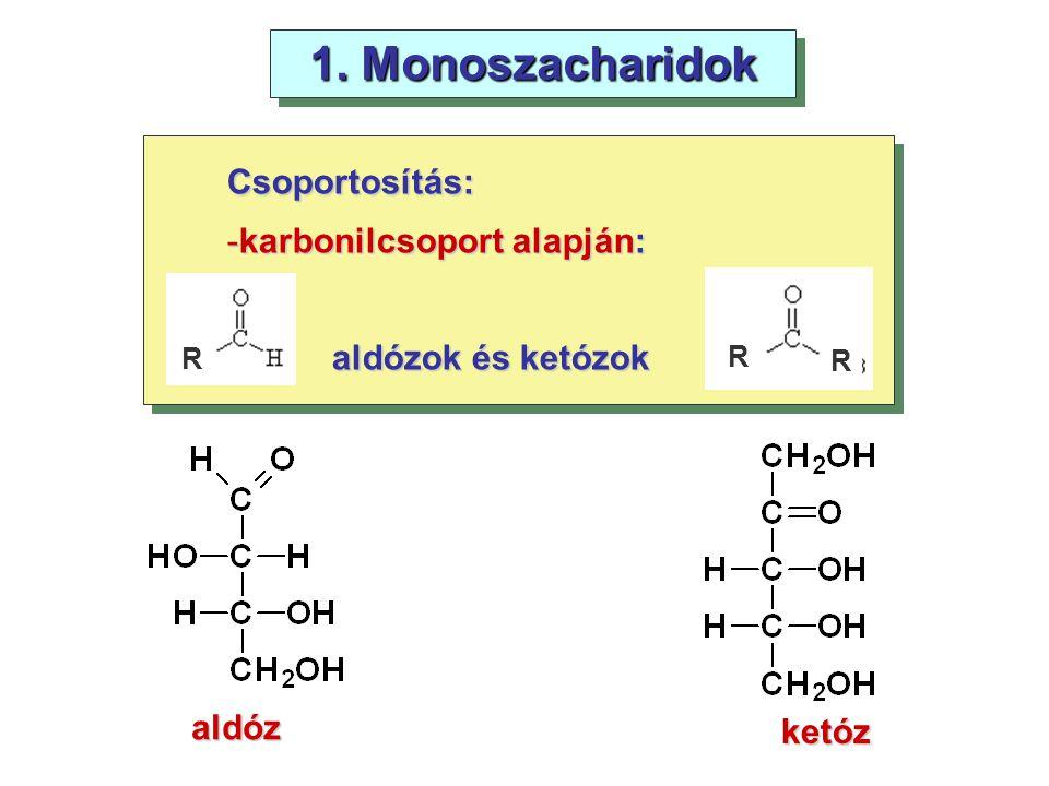 1. Monoszacharidok Csoportosítás: -karbonilcsoport alapján: aldózok és ketózok aldóz ketóz R R R