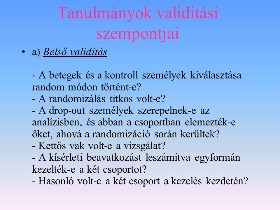 Tanulmányok validitási szempontjai a) Belső validitás - A betegek és a kontroll személyek kiválasztása random módon történt-e? - A randomizálás titkos