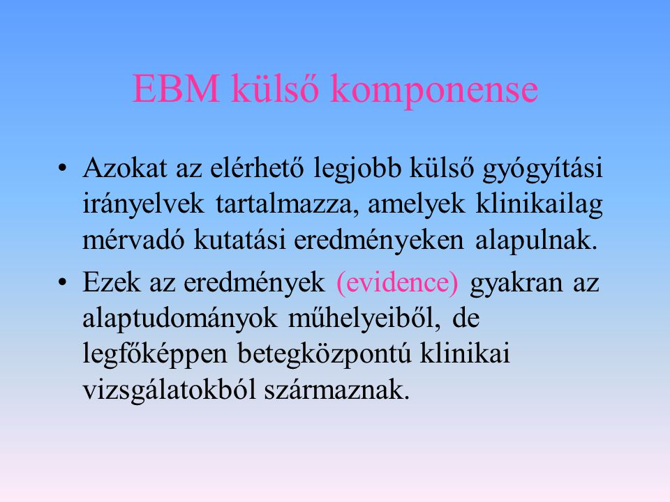 EBM külső komponense Azokat az elérhető legjobb külső gyógyítási irányelvek tartalmazza, amelyek klinikailag mérvadó kutatási eredményeken alapulnak.