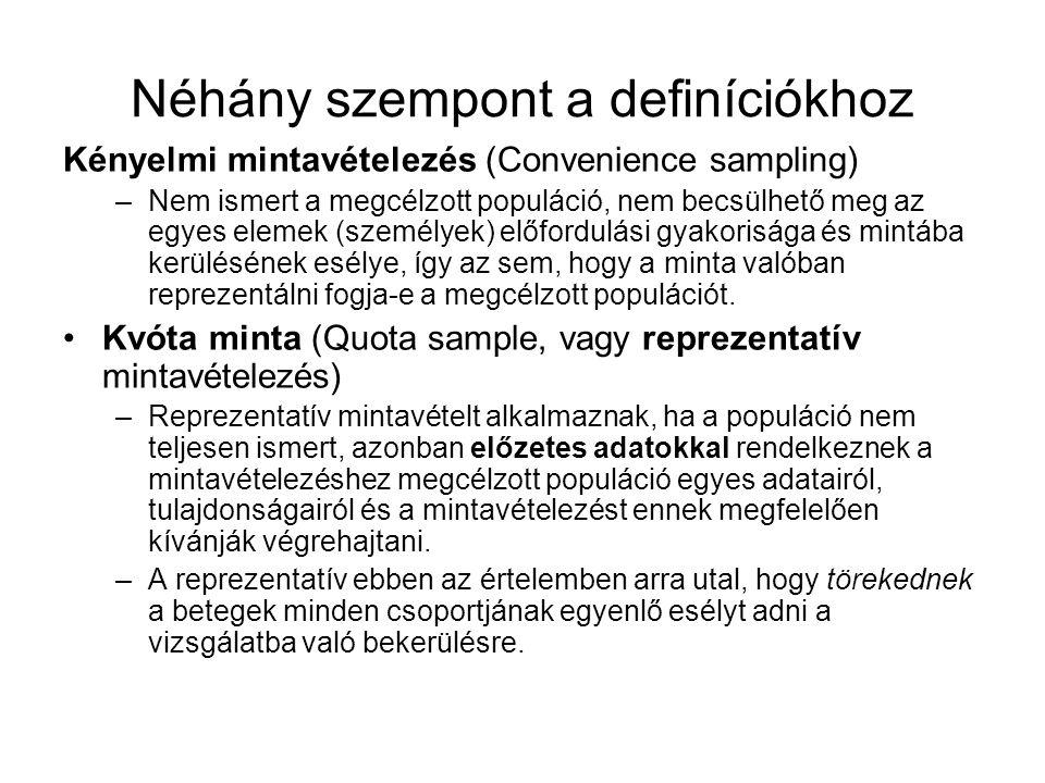 Néhány szempont a definíciókhoz Kényelmi mintavételezés (Convenience sampling) –Nem ismert a megcélzott populáció, nem becsülhető meg az egyes elemek (személyek) előfordulási gyakorisága és mintába kerülésének esélye, így az sem, hogy a minta valóban reprezentálni fogja-e a megcélzott populációt.
