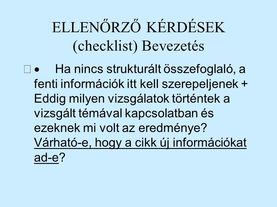 ELLENŐRZŐ KÉRDÉSEK (checklist) Bevezetés  Ha nincs strukturált összefoglaló, a fenti információk itt kell szerepeljenek + Eddig milyen vizsgálatok t