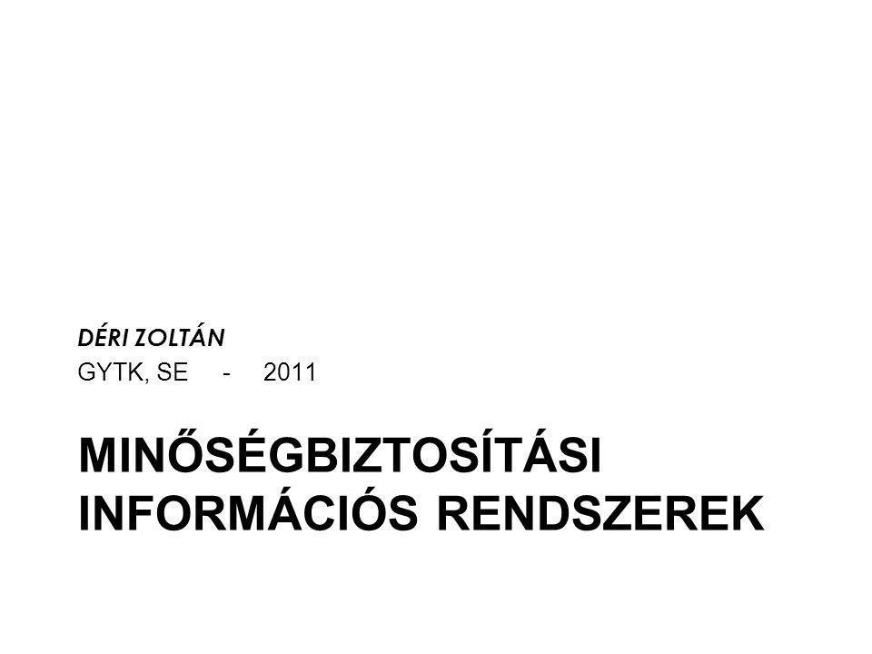 MINŐSÉGBIZTOSÍTÁSI INFORMÁCIÓS RENDSZEREK DÉRI ZOLTÁN GYTK, SE - 2011