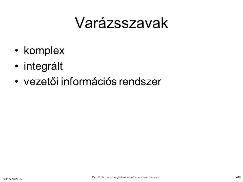 Varázsszavak komplex integrált vezetői információs rendszer 2011 február 25. Déri Zoltán: minőségbiztosítási információs rendszerek#10