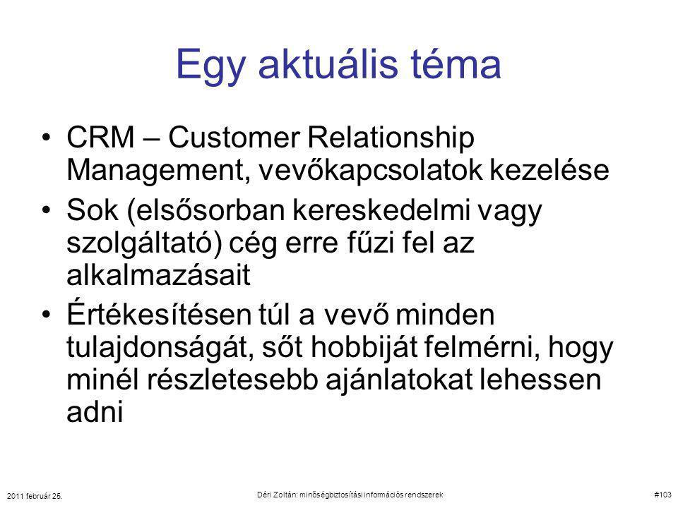 Egy aktuális téma CRM – Customer Relationship Management, vevőkapcsolatok kezelése Sok (elsősorban kereskedelmi vagy szolgáltató) cég erre fűzi fel az