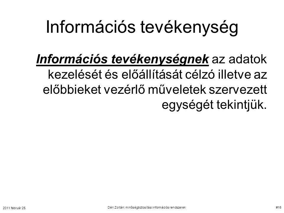 Információs tevékenység Információs tevékenységnek az adatok kezelését és előállítását célzó illetve az előbbieket vezérlő műveletek szervezett egység