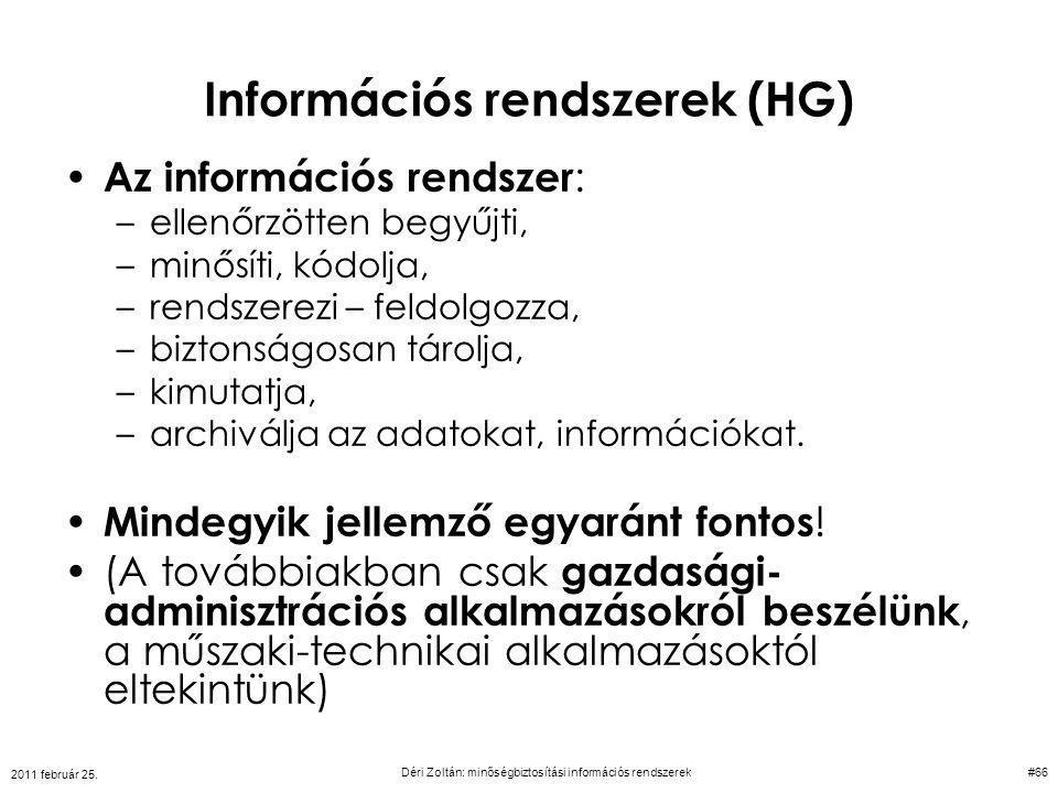 Információs rendszerek (HG) Az információs rendszer : –ellenőrzötten begyűjti, –minősíti, kódolja, –rendszerezi – feldolgozza, –biztonságosan tárolja,