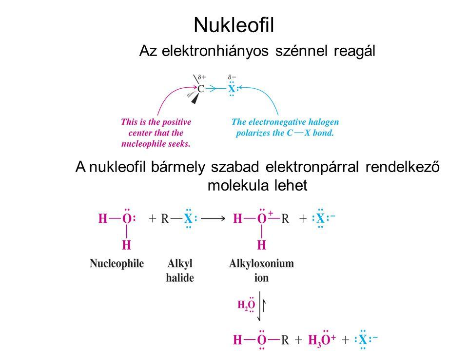Nukleofil Az elektronhiányos szénnel reagál A nukleofil bármely szabad elektronpárral rendelkező molekula lehet
