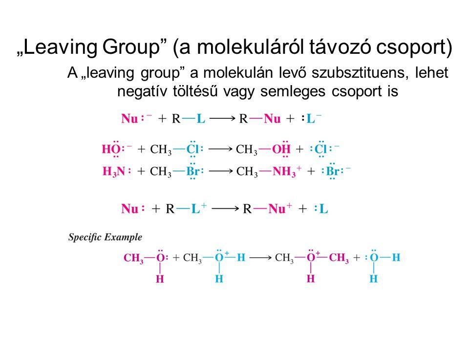 """""""Leaving Group"""" (a molekuláról távozó csoport) A """"leaving group"""" a molekulán levő szubsztituens, lehet negatív töltésű vagy semleges csoport is"""