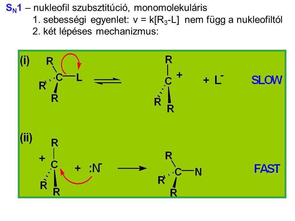S N 1 – nukleofil szubsztitúció, monomolekuláris 1. sebességi egyenlet: v = k[R 3 -L] nem függ a nukleofiltól 2. két lépéses mechanizmus: