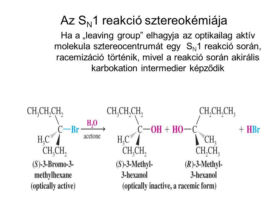 """Az S N 1 reakció sztereokémiája Ha a """"leaving group"""" elhagyja az optikailag aktív molekula sztereocentrumát egy S N 1 reakció során, racemizáció törté"""