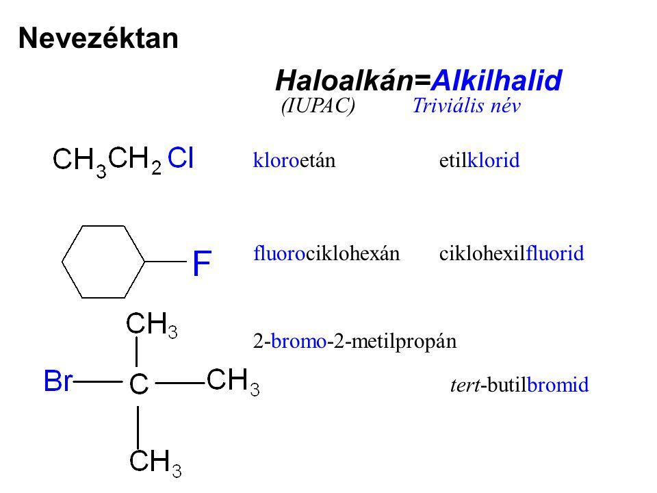 Nevezéktan Haloalkán=Alkilhalid kloroetánetilklorid fluorociklohexán (IUPAC)Triviális név ciklohexilfluorid 2-bromo-2-metilpropán tert-butilbromid