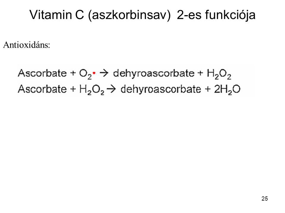 25 Vitamin C (aszkorbinsav) 2-es funkciója Antioxidáns: