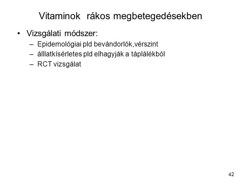 42 Vitaminok rákos megbetegedésekben Vizsgálati módszer: –Epidemológiai pld bevándorlók,vérszint –álllatkísérletes pld elhagyják a táplálékból –RCT vi