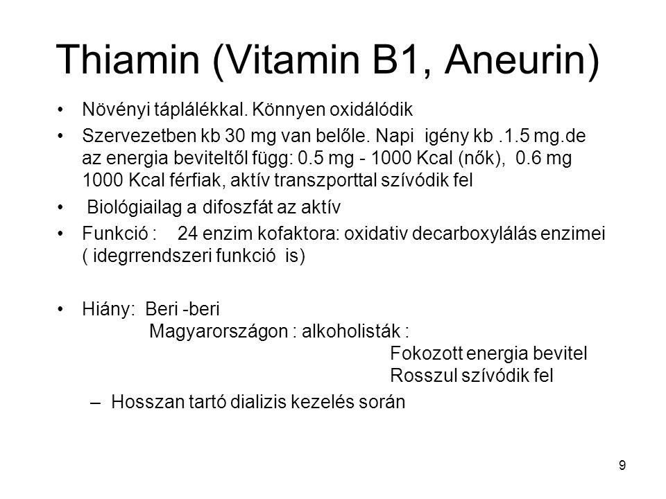 9 Thiamin (Vitamin B1, Aneurin) Növényi táplálékkal. Könnyen oxidálódik Szervezetben kb 30 mg van belőle. Napi igény kb.1.5 mg.de az energia beviteltő