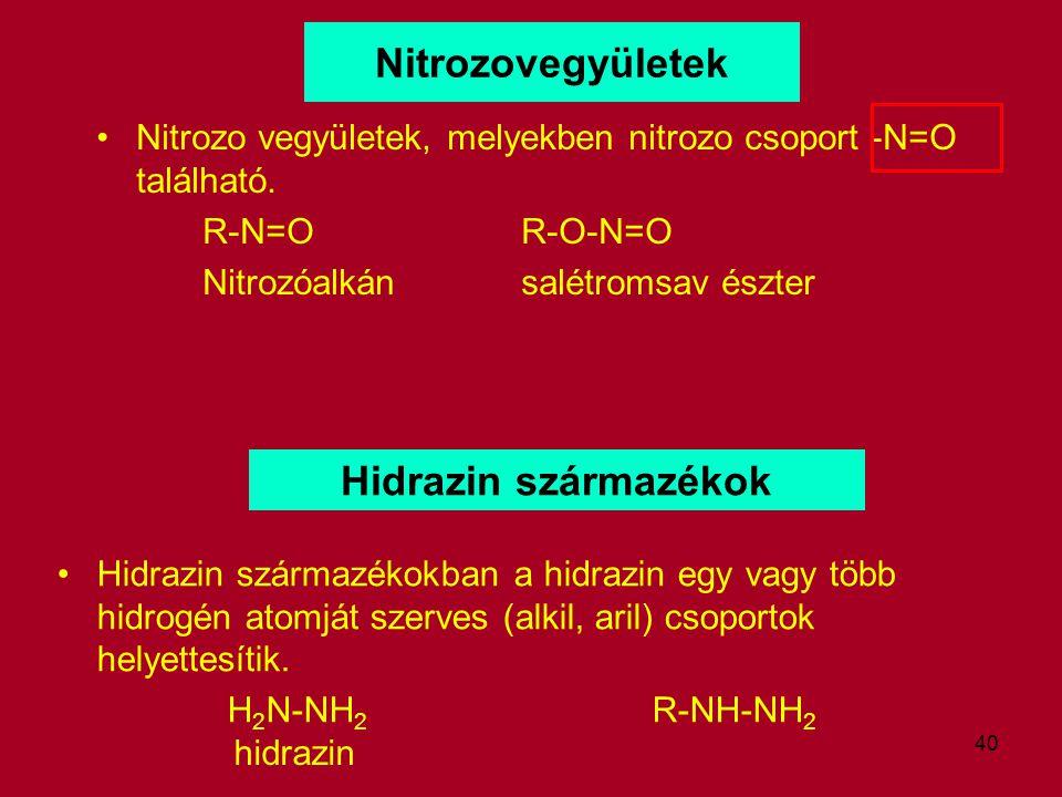 40 Nitrozovegyületek Nitrozo vegyületek, melyekben nitrozo csoport -N=O található. R-N=OR-O-N=O Nitrozóalkánsalétromsav észter Hidrazin származékok Hi