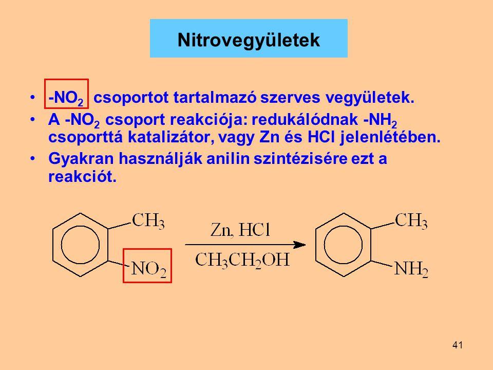 41 Nitrovegyületek -NO 2 csoportot tartalmazó szerves vegyületek. A -NO 2 csoport reakciója: redukálódnak -NH 2 csoporttá katalizátor, vagy Zn és HCl
