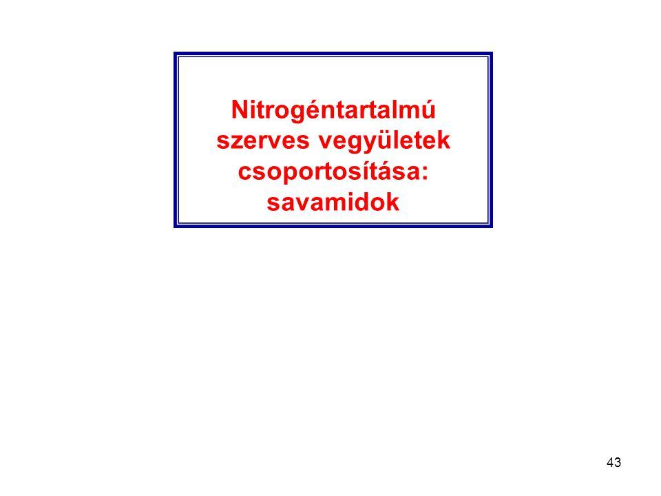 43 Nitrogéntartalmú szerves vegyületek csoportosítása: savamidok