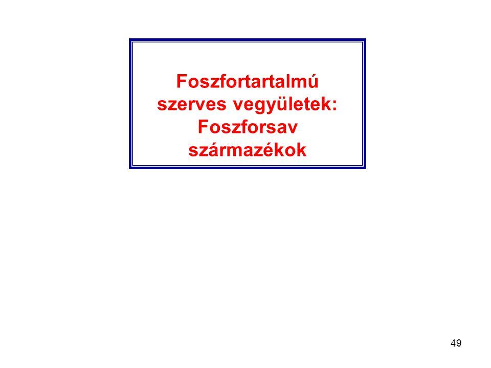 49 Foszfortartalmú szerves vegyületek: Foszforsav származékok