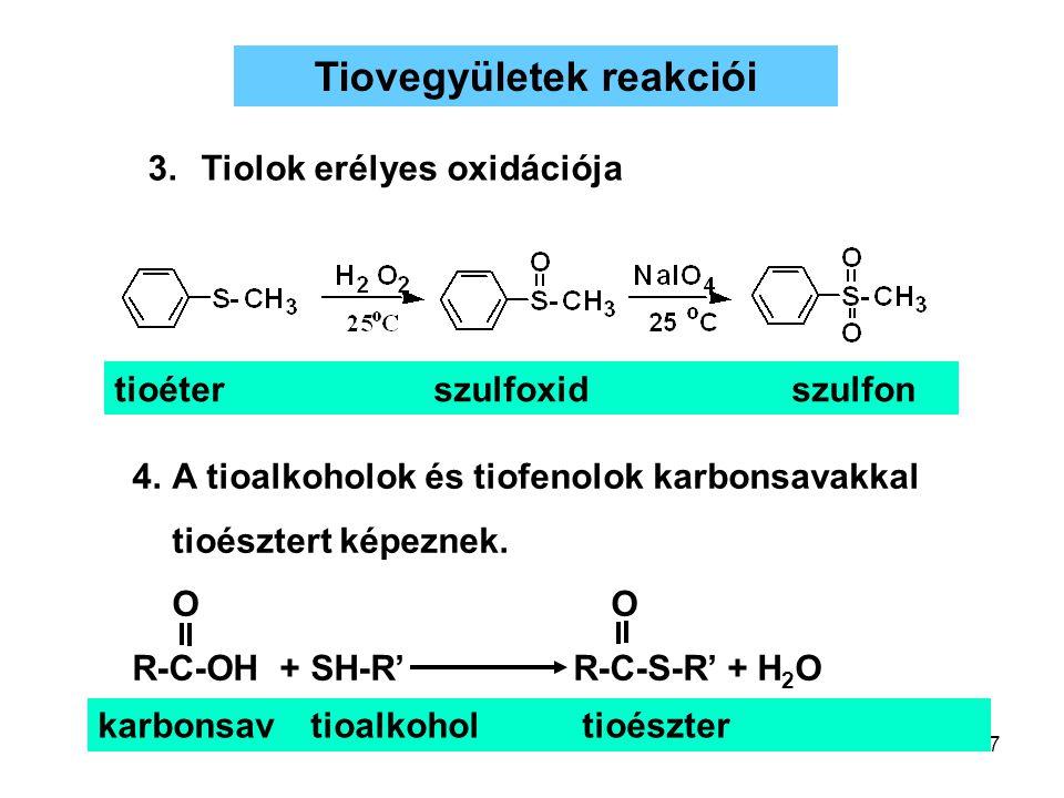 7 3.Tiolok erélyes oxidációja Tiovegyületek reakciói karbonsavtioalkohol tioészter tioéterszulfoxid szulfon 4.A tioalkoholok és tiofenolok karbonsavak