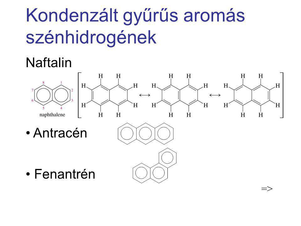 Kondenzált gyűrűs aromás szénhidrogének Naftalin Antracén Fenantrén =>