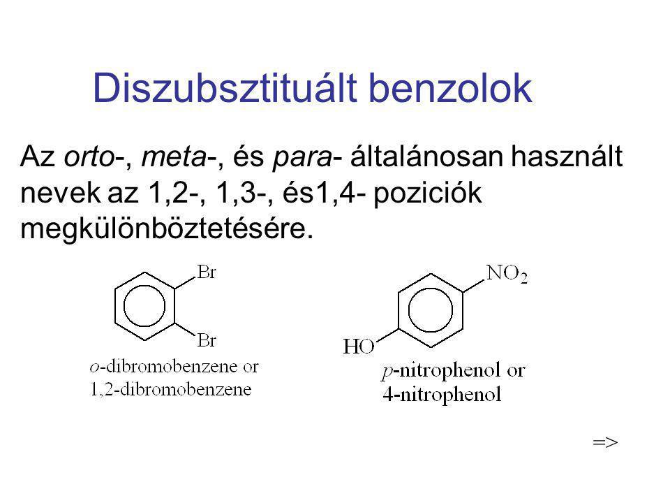 Diszubsztituált benzolok Az orto-, meta-, és para- általánosan használt nevek az 1,2-, 1,3-, és1,4- poziciók megkülönböztetésére. =>