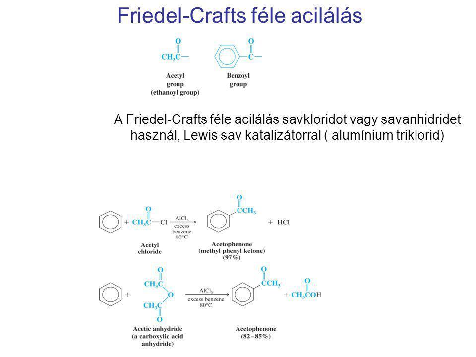 Friedel-Crafts féle acilálás A Friedel-Crafts féle acilálás savkloridot vagy savanhidridet használ, Lewis sav katalizátorral ( alumínium triklorid)