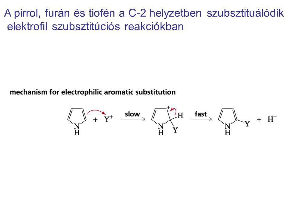 A pirrol, furán és tiofén a C-2 helyzetben szubsztituálódik elektrofil szubsztitúciós reakciókban