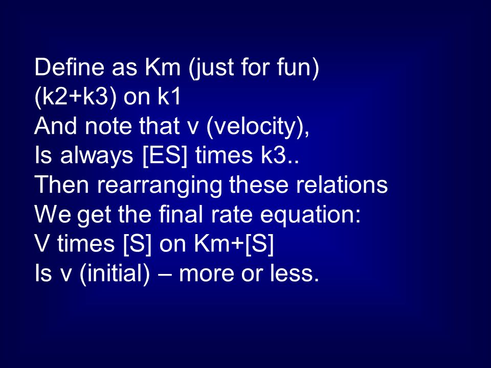 Define as Km (just for fun) (k2+k3) on k1 And note that v (velocity), Is always [ES] times k3.. Then rearranging these relations We get the final rate