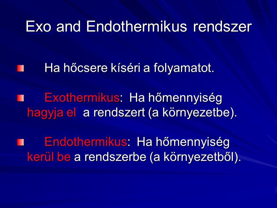 Exo and Endothermikus rendszer Ha hőcsere kíséri a folyamatot.
