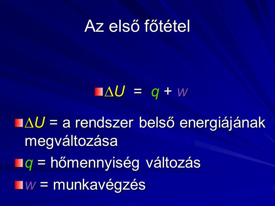 Az első főtétel  U = q + w  U = a rendszer belső energiájának megváltozása q = hőmennyiség változás w = munkavégzés