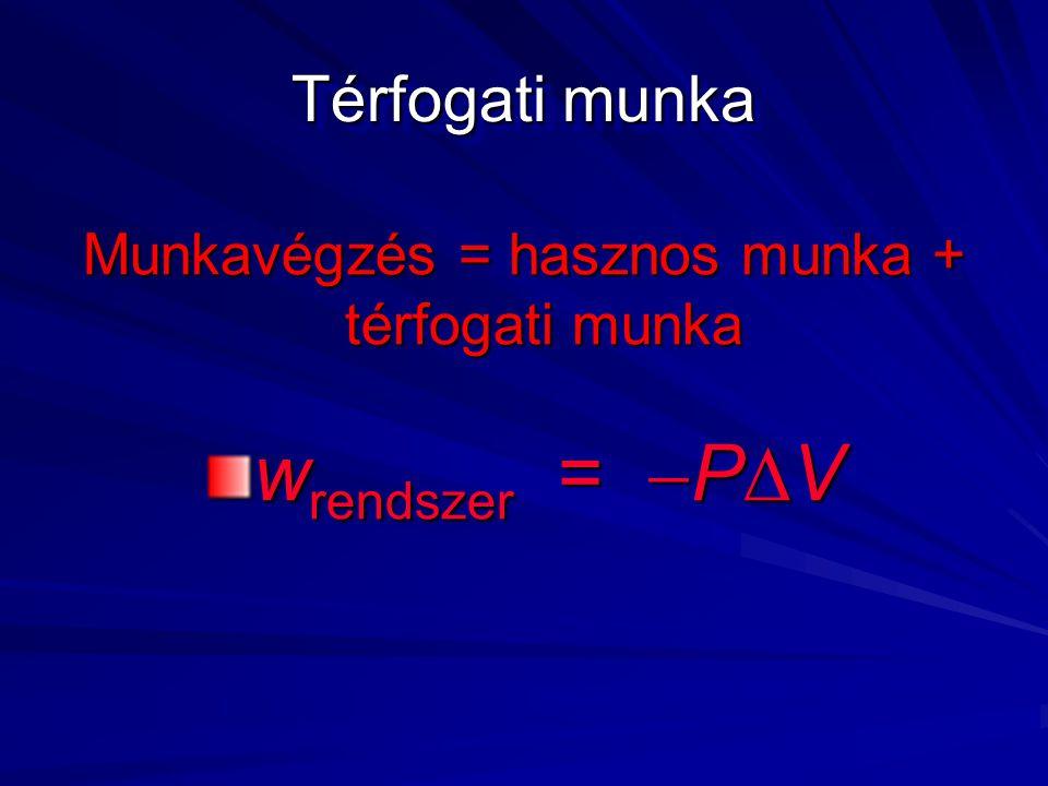 Térfogati munka Munkavégzés = hasznos munka + térfogati munka w rendszer =  P  V