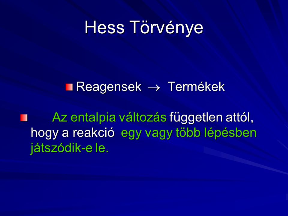 Hess Törvénye Reagensek  Termékek Az entalpia változás független attól, hogy a reakció egy vagy több lépésben játszódik-e le.