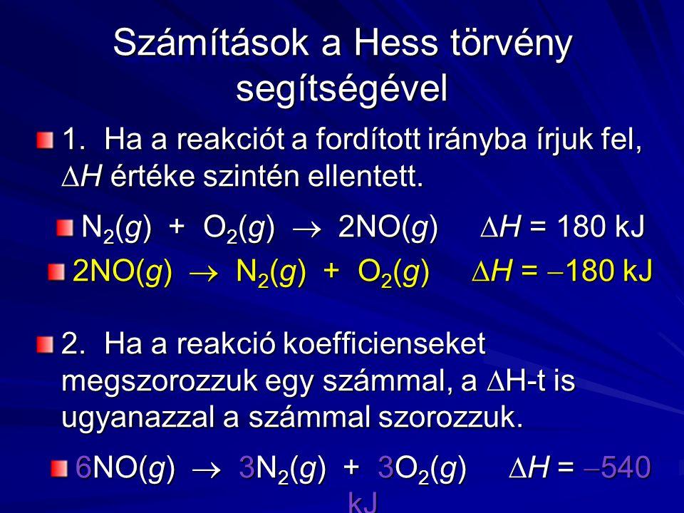Számítások a Hess törvény segítségével 1.Ha a reakciót a fordított irányba írjuk fel,  H értéke szintén ellentett.