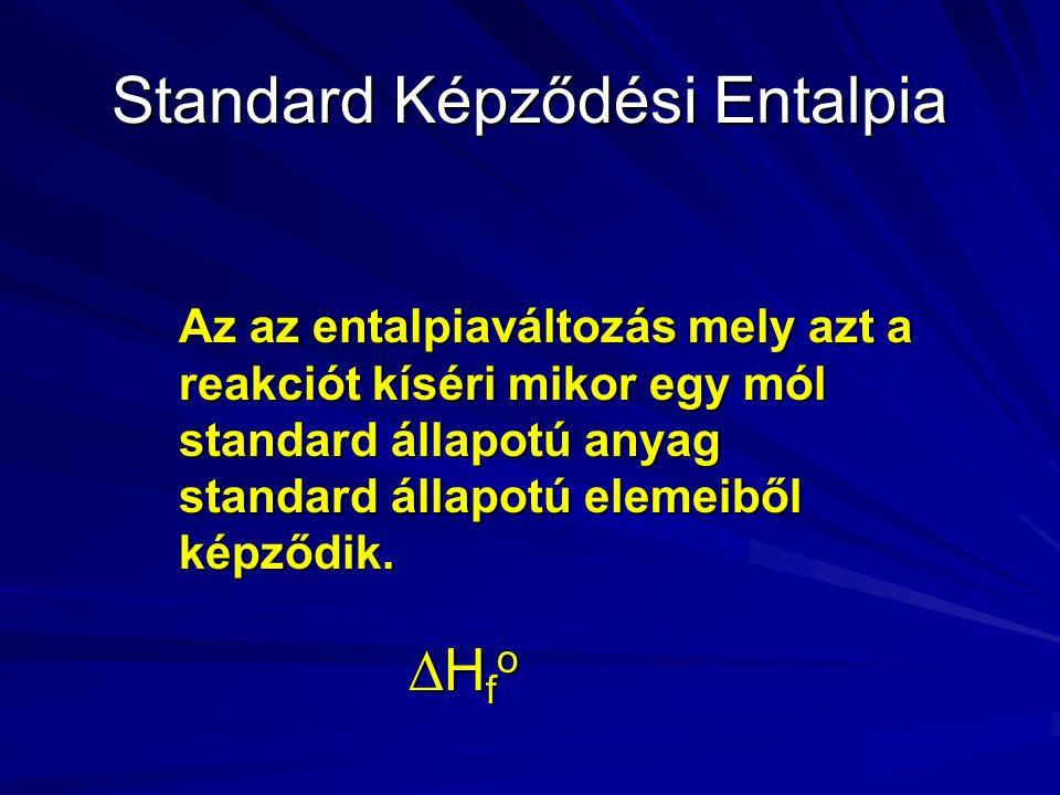 Standard Képződési Entalpia Az az entalpiaváltozás mely azt a reakciót kíséri mikor egy mól standard állapotú anyag standard állapotú elemeiből képződik.