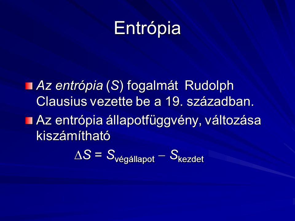 Entrópia Az entrópia (S) fogalmát Rudolph Clausius vezette be a 19.