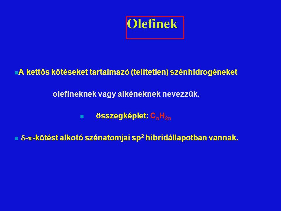 Olefinek n A kettős kötéseket tartalmazó (telítetlen) szénhidrogéneket olefineknek vagy alkéneknek nevezzük.