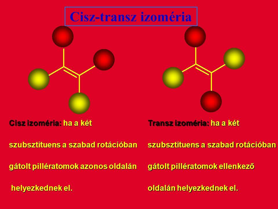 Cisz-transz izoméria Cisz izoméria: ha a két szubsztituens a szabad rotációban gátolt pillératomok azonos oldalán helyezkednek el.