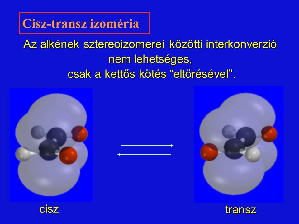 transz cisz Az alkének sztereoizomerei közötti interkonverzió nem lehetséges, csak a kettős kötés eltörésével .
