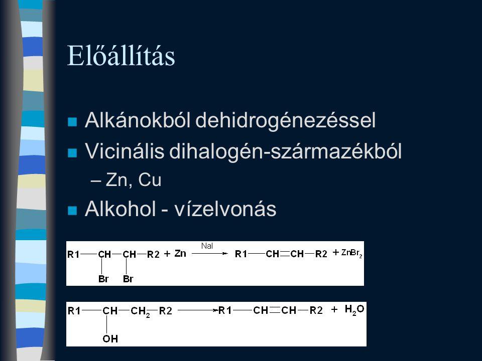 Előállítás n Alkánokból dehidrogénezéssel n Vicinális dihalogén-származékból –Zn, Cu n Alkohol - vízelvonás