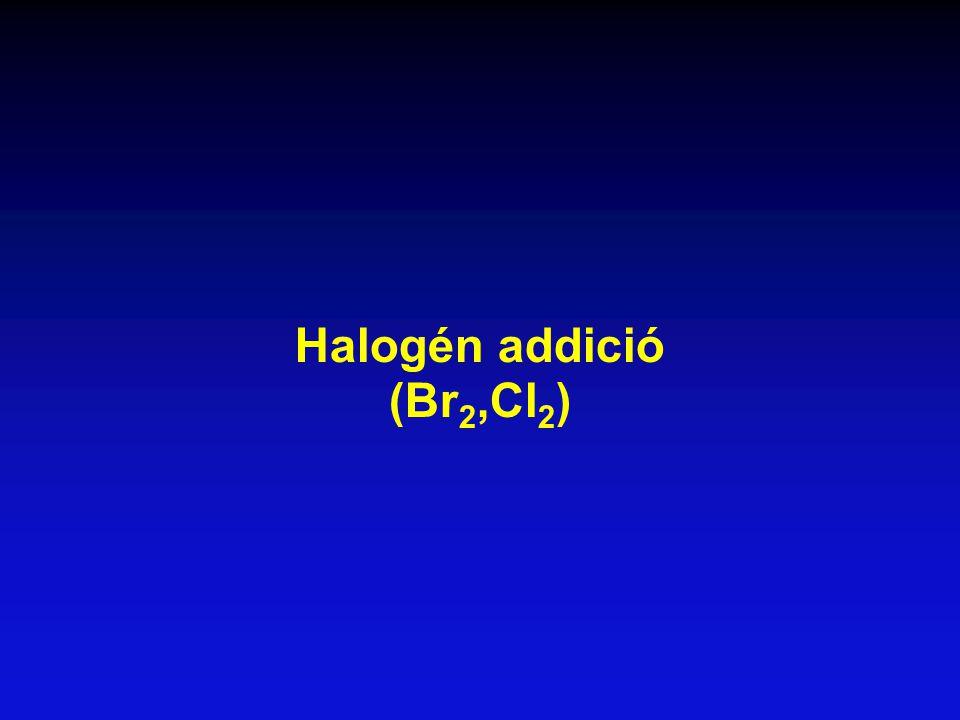 Halogén addició (Br 2,Cl 2 )