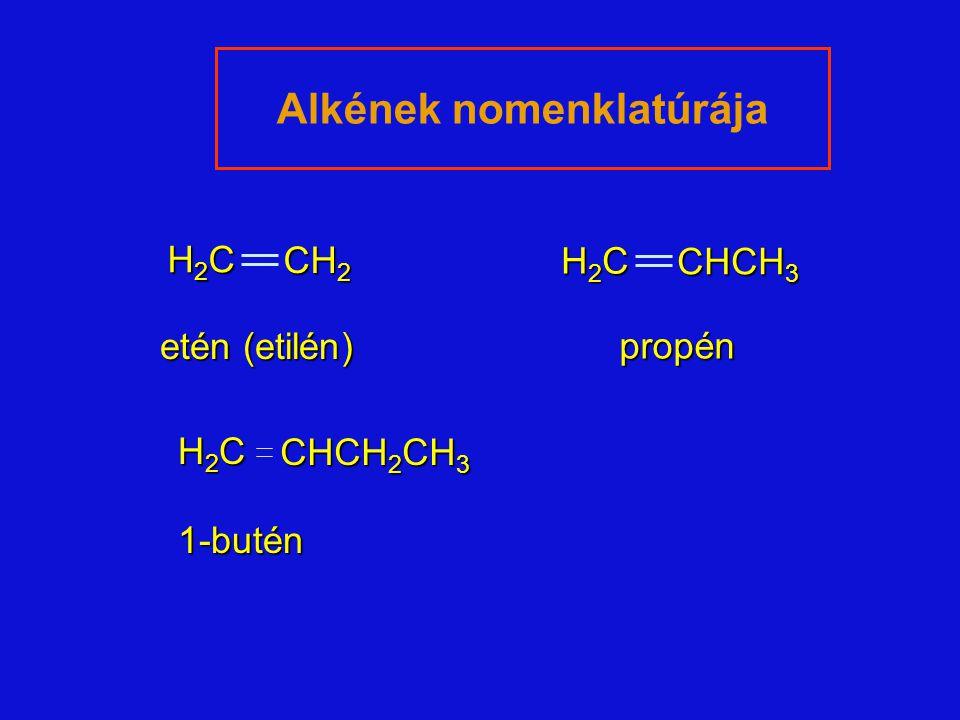 H2CH2CH2CH2C CH 2 H2CH2CH2CH2C CHCH 3 etén (etilén) propén Alkének nomenklatúrája H2CH2CH2CH2C CHCH 2 CH 3 1-butén