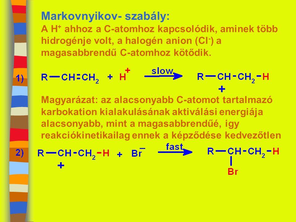 Markovnyikov- szabály: A H + ahhoz a C-atomhoz kapcsolódik, aminek több hidrogénje volt, a halogén anion (Cl - ) a magasabbrendű C-atomhoz kötődik.