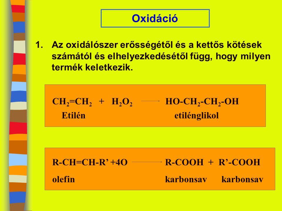 Oxidáció 1.Az oxidálószer erősségétől és a kettős kötések számától és elhelyezkedésétől függ, hogy milyen termék keletkezik. CH 2 =CH 2 + H 2 O 2 HO-C